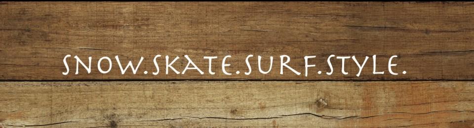 Snow . Skate . Surf . Style .